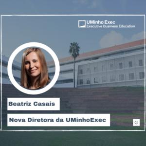 Beatriz Casais é a nova Diretora da UMinhoExec