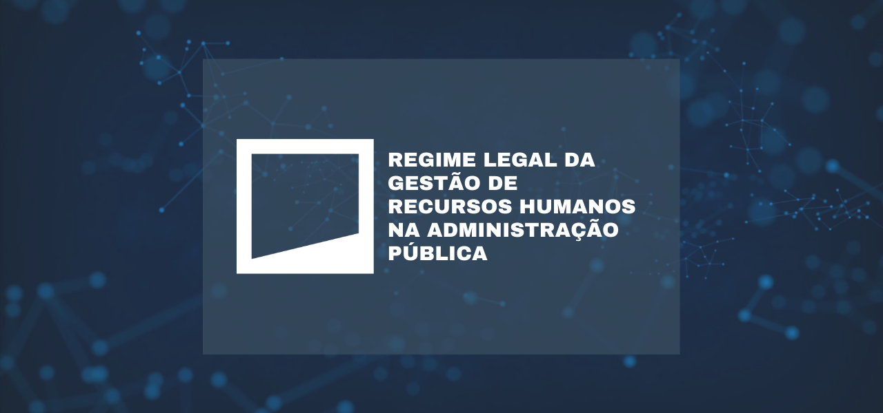 Regime Legal da Gestão de Recursos Humanos na Administração Pública