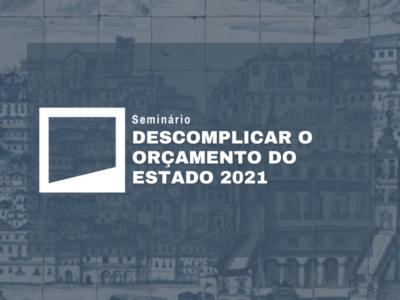 Seminário: Descomplicar o Orçamento do Estado 2021