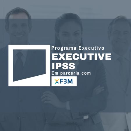 Programa Executivo – Executive IPSS – 2ª Edição
