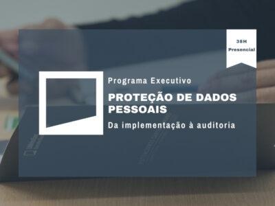 Programa Executivo: Proteção de Dados Pessoais – da implementação à auditoria